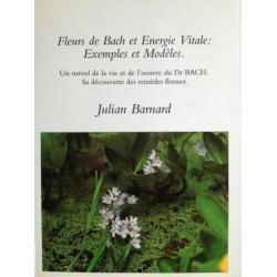 Fleurs de Bach & Energie Vitale: Exemples & Modèles. - J. Barnard