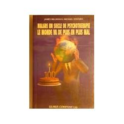 Malgré  un  siècle  de  psychothérapie,  le  monde  va  de  plus  en  plus  mal  -  James  Hilmann  &  Ventura