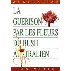 La guérison par les Fleurs du Bush Australien, - Ian White